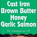 Cast Iron Brown Butter Honey Garlic Salmon