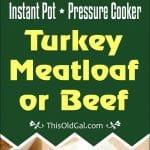 Instant Pot Pressure Cooker Turkey Meatloaf (or Beef)