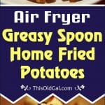 Air Fryer Greasy Spoon Home Fried Potatoes