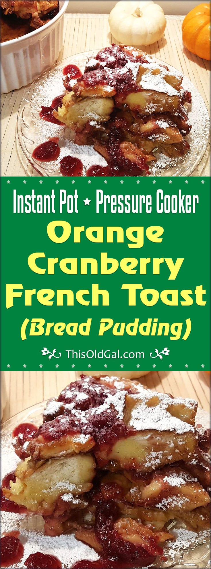 Instant Pot Pressure Cooker Orange Cranberry French Toast (Bread Pudding)