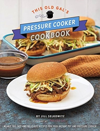 This Old Gal Pressure Cooker Cookbook